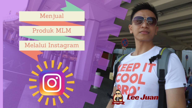 Bagaimana Menjual Produk MLM dengan Instagram