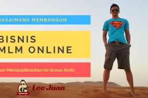 Bagaimana Membangun Bisnis MLM Online dan Menduplikasikannya